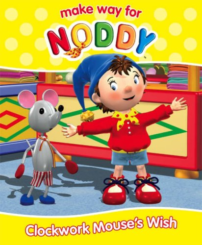 9780007223558: Make Way for Noddy (23) - Clockwork Mouse's Wish