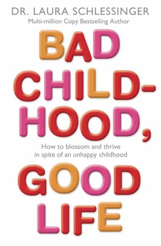 9780007225293: Bad Childhood, Good Life: How to Blossom and Thrive in Spite of an Unhappy Childhood