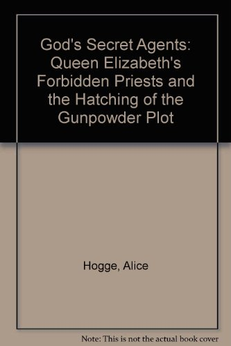 9780007225682: God's Secret Agents: Queen Elizabeth's Forbidden Priests and the Hatching of the Gunpowder Plot