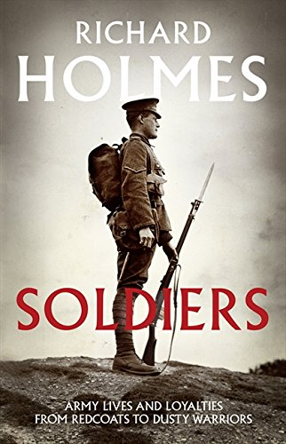 9780007225699: Soldiers: Army Lives and Loyalties from Redcoats to Dusty Warriors