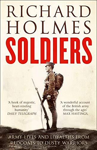 9780007225705: Soldiers: Army Lives and Loyalties from Redcoats to Dusty Warriors
