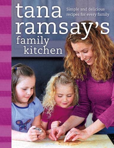 Tana Ramsay's Family Kitchen: Simple and Delicious Recipes for Every Family: Ramsay, Tana