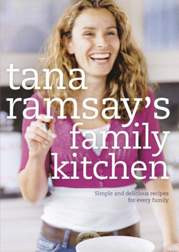9780007225781: Tana Ramsay's Family Kitchen: Simple and Delicious Recipes for Every Family