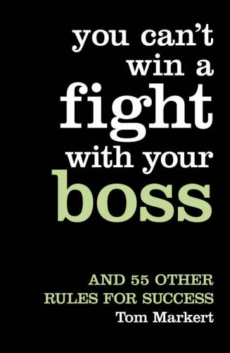 9780007227518: You Can't Win a Fight with Your Boss: And 55 Other Rules for Success [Paperback]