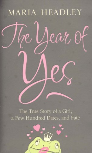 9780007227716: The Year of Yes: The Story of a Girl, a Few Hundred Dates, and Fate