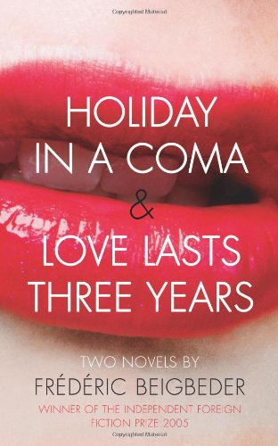 9780007228133: Holiday in a Coma & Love Lasts Three Years: two novels by Frédéric Beigbeder: AND Love Lasts Three Years