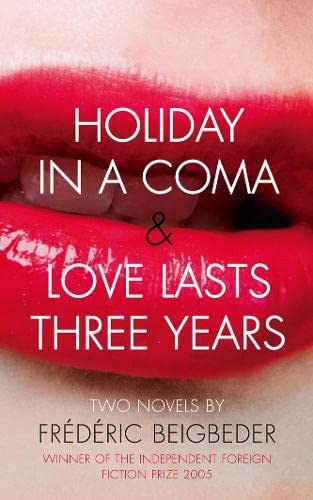 Holiday in a Coma: AND Love Lasts: Frederic Beigbeder