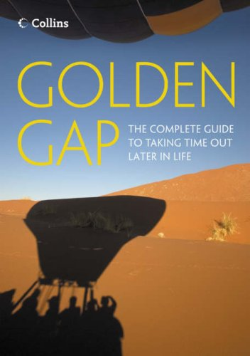 9780007228577: The Golden Gap: The Complete Guide to Taking Time Out Later in Life