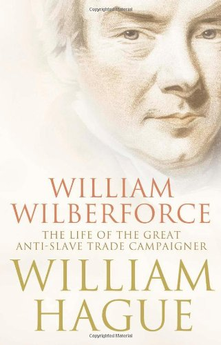William Wilberforce: The Life of the Great AntiSlave Trade Camp: Hague, William