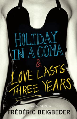 9780007229031: Holiday in a Coma & Love Lasts Three Years: two novels by Frederic Beigbeder