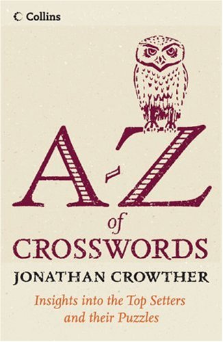 9780007229239: Collins A to Z of Crosswords: Insight into the Top Setters and Their Crosswords