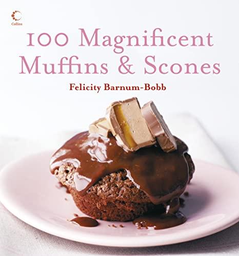 100 Magnificent Muffins & Scones: Barnum-Bobb, Felicity