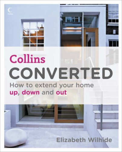 9780007229406: Converted: How to Extend Your Home Up, Down and Out