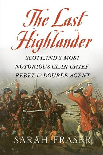 9780007229499: Last Highlander: Scotland's Most Notorious Clan-Chief, Rebel and Double-Agent