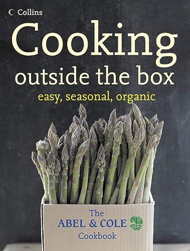 9780007230709: Cooking outside the box - easy, seasonal, organic: The ABEL & COLE Cookbook