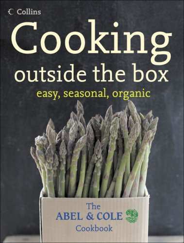 9780007230709: Cooking Outside the Box: Easy, Seasonal, Organic: The Abel and Cole Cookbook