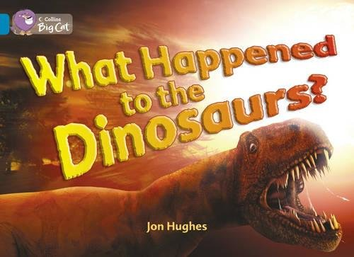 What Happened to the Dinosaurs?: Band 13/Topaz: Hughes, Jon, Collins