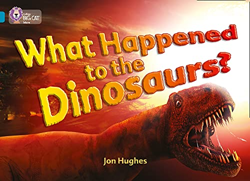 9780007230846: What Happened to the Dinosaurs? (Collins Big Cat) (Bk. 10)