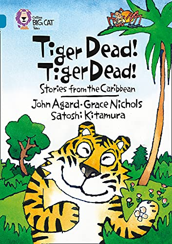 9780007231195: Collins Big Cat - Tiger Dead! Tiger Dead! Stories from the Caribbean: Band 13/Topaz: Band 13/Topaz Phase 7, Bk. 3