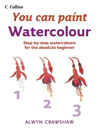 9780007231775: Watercolour: Step-By-Step Watercolour for the Absolute Beginner (Collins You Can Paint)
