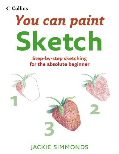 9780007231799: Sketch: Step-By-Step Sketching for the Absolute Beginner (Collins You Can Paint)
