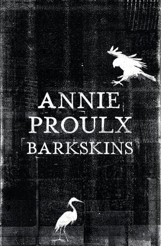 Barkskins: Longlisted for the Baileys Women's Prize for Fiction 2017: Annie Proulx
