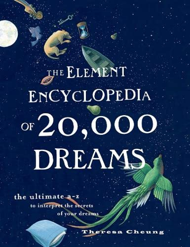 The Element Encyclopedia of 20,000 Dreams: The Ultimate A-Z to Interpret the Secrets of Your Dreams...