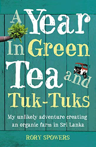 9780007233090: A Year in Green Tea and Tuk-Tuks: My unlikely adventure creating an eco farm in Sri Lanka