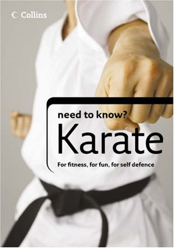 9780007234042: Karate (Collins Need to Know?): For Fitness, for Fun, For Self Defence