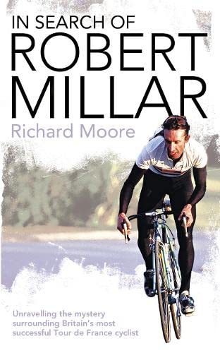9780007235018: In Search of Robert Millar: Unravelling the Mystery Surrounding Britain's Most Successful Tour de France Cyclist