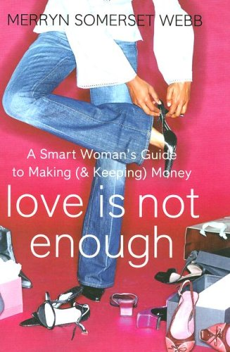 9780007235186: Love Is Not Enough: A Smart Woman's Guide to Making (and Keeping) Money