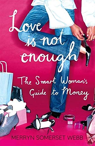 9780007235193: Love Is Not Enough: A Smart Woman's Guide to Money