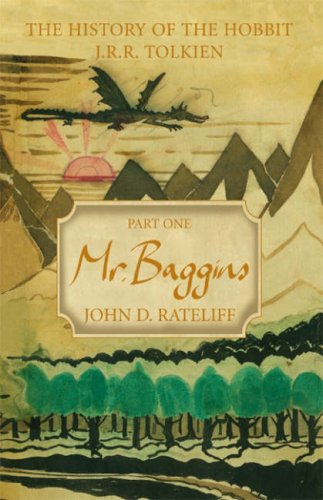 THE HISTORY OF THE HOBBIT. Part One: Mr. Baggins: John Rateliff; J.R.R. Tolkien