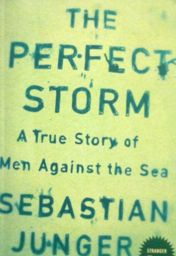9780007235568: The Perfect Storm: A True Story of Man Against the Sea