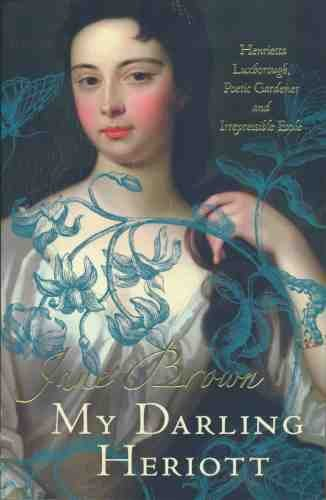 9780007235704: My Darling Heriott: Henrietta Luxborough, Poetic Gardener and Irrepressible Exile