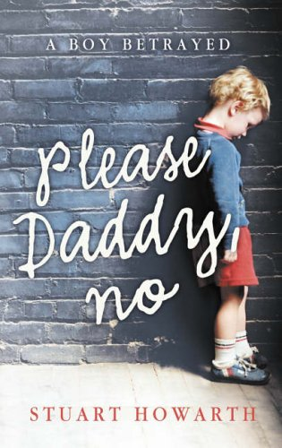 Please, Daddy, No: A Boy Betrayed: Howarth, Stuart