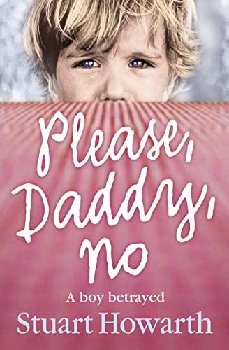 9780007236398: Please, Daddy, No: A Boy Betrayed