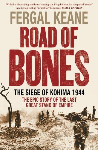9780007237357: Road of Bones: The Siege of Kohima 1944 – The Epic Story of the Last Great Stand of Empire