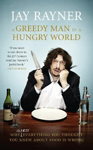 9780007237593: A Greedy Man in a Hungry World: How (almost) everything you thought you knew about food is wrong
