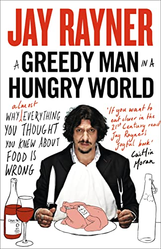 9780007237609: A Greedy Man in a Hungry World: Why (Almost) Everything You Thought You Knew About Food is Wrong