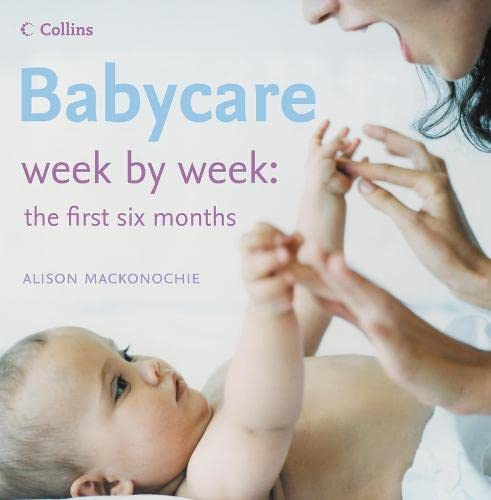 9780007240203: Babycare Week by Week: The First Six Months