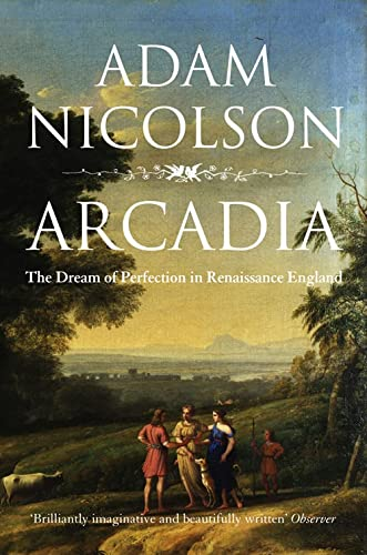 9780007240531: Arcadia: England and the Dream of Perfection