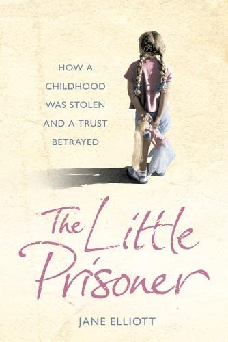 9780007240623: The Little Prisoner: How a Childhood Was Stolen and a Trust Betrayed