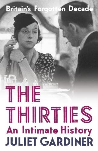 9780007240760: The Thirties: an intimate history