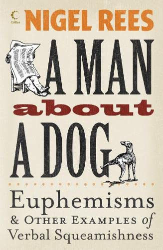 9780007240975: A Man About a Dog: Euphemisms and Other Examples of Verbal Squeamishness