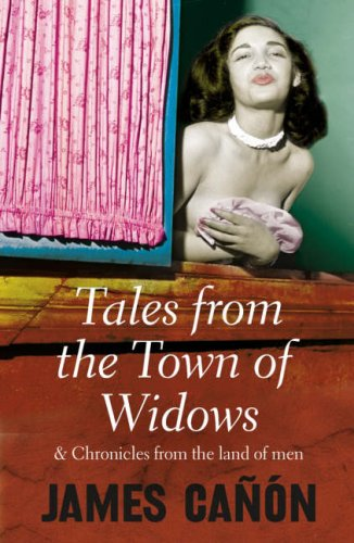 9780007241095: Tales from the Town of Widows: And Chronicles from the Land of Men[ TALES FROM THE TOWN OF WIDOWS: AND CHRONICLES FROM THE LAND OF MEN ] by Canon, James (Author) Dec-26-07[ Paperback ]