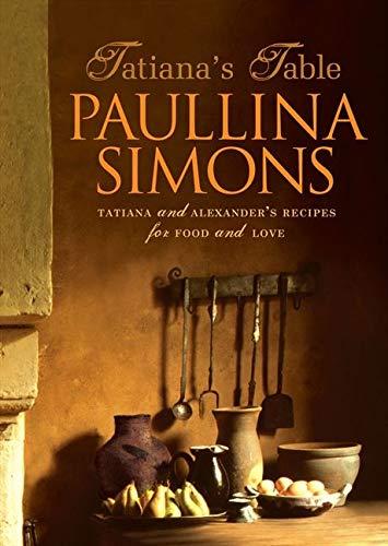 9780007241606: Tatiana's Table: Tatiana and Alexander's Recipes for Food and Love