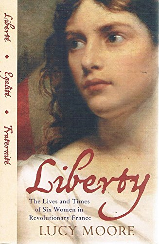 9780007241699: Liberty: The Lives and Times of Six Women in Revolutionary France