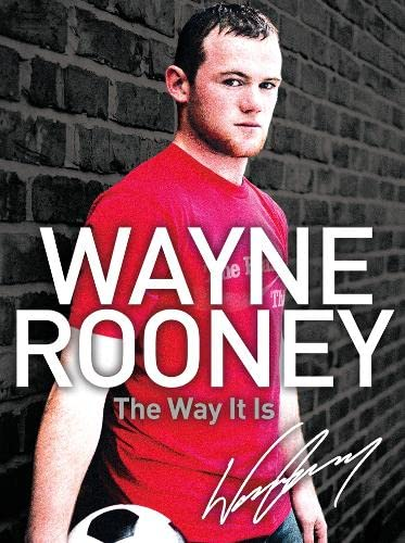 9780007242023: Wayne Rooney: The Way It Is: My Story