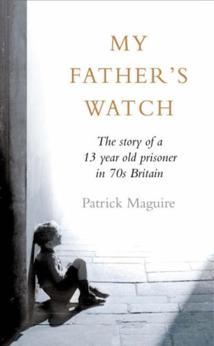 9780007242139: My Father's Watch: The Story of a Child Prisoner in 70s Britain